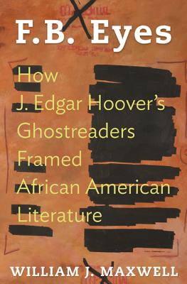 Image for F.B. Eyes: How J. Edgar Hoover's Ghostreaders Framed African American Literature