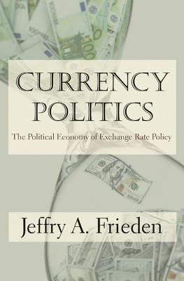 Image for Currency Politics: The Political Economy of Exchange Rate Policy
