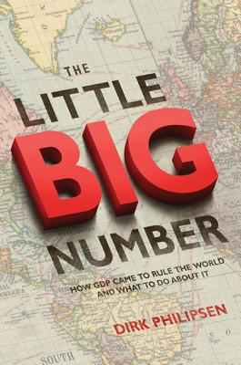 Image for The Little Big Number: How GDP Came to Rule the World and What to Do about It
