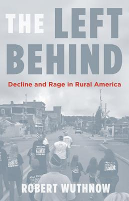 Image for The Left Behind: Decline and Rage in Rural America