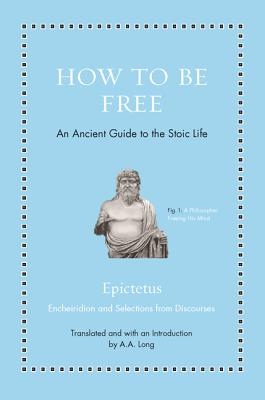 Image for How to Be Free: An Ancient Guide to the Stoic Life (Ancient Wisdom for Modern Readers)