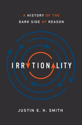 Image for Irrationality: A History of the Dark Side of Reason