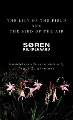 The Lily of the Field and the Bird of the Air: Three Godly Discourses, Soren Kierkegaard