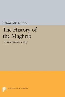 Image for The History of the Maghrib: An Interpretive Essay (Princeton Studies on the Near East)