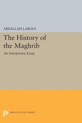 The History of the Maghrib: An Interpretive Essay (Princeton Studies on the Near East), Laroui, Abdallah