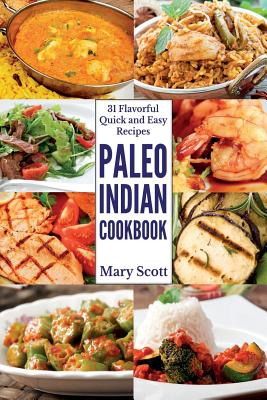 Paleo Indian Cookbook: 31 Flavorful Quick and Easy Recipes (31 Days of Paleo) (Volume 6), Scott, Mary R