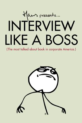 Image for INTERVIEW LIKE A BOSS A COMPLETE GUIDE FOR JOB HUNTERS