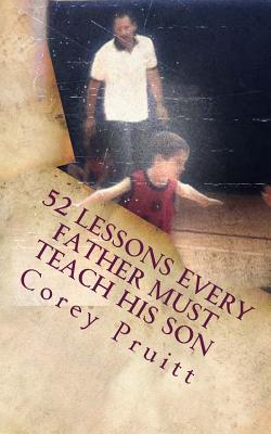 52 Lessons Every Father Must Teach His Son, Pruitt, Corey