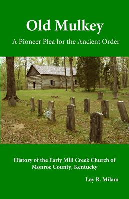 Old Mulkey: A Pioneer Plea for the Ancient Order, Milam, Loy R.