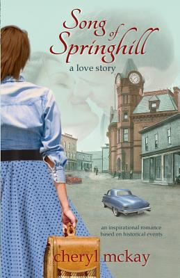 Song of Springhill - a love story: an inspirational romance based on historical events, McKay, Cheryl