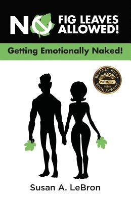 No Fig Leaves Allowed!: Getting Emotionally Naked!, LeBron, Susan A.