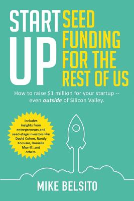 Image for Startup Seed Funding for the Rest of Us: How to Raise $1 Million For Your Startup - Even Outside of Silicon Valley