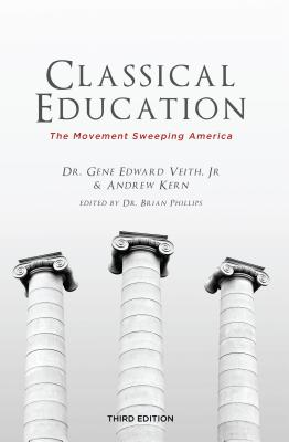 Classical Education: The Movement Sweeping America, Gene Edward Veith Jr.,Andrew Kern