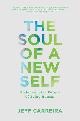 The Soul of a New Self: Embracing the Future of Being Human (Philosophy Is Not A Luxury Book Series) (Volume 2), Carreira, Jeff