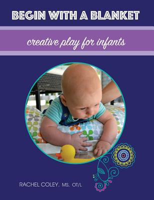 Image for Begin With A Blanket: Creative Play For Infants