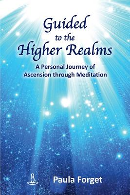 Image for Guided to the Higher Realms: A Personal Journey of Ascension Through Meditation