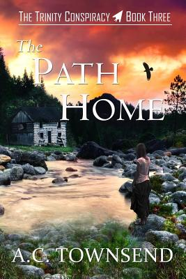 The Path Home: The Trinity Conspiracy ~ Book Three (Volume 3), Townsend, A. C.