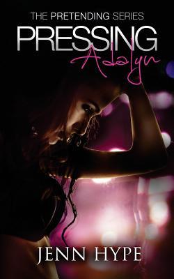 Pressing Adalyn (Pretending), Hype, Jenn