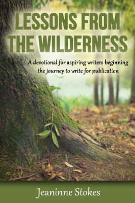 Lessons from the wilderness: A devotional for aspiring writers beginning the journey to write for publication (Volume 1), Stokes, Jeaninne