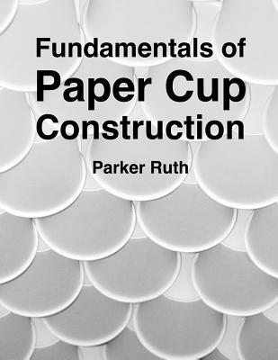 Fundamentals of Paper Cup Construction, Ruth, Parker