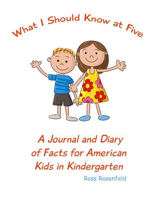 What I Should Know at Five: A Journal and Diary of Facts for American Kids in Kindergarten, Rosenfeld, Ross