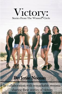Victory: Stories From the Winners' Circle, Noonan, Jenae