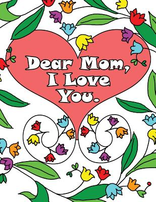 Image for Dear Mom, I Love You: A coloring book gift letter from daughters or sons for kids or mothers to color