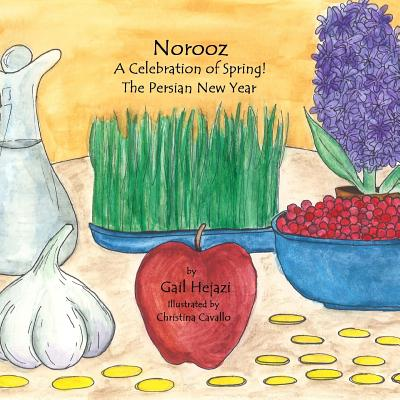 Norooz  A Celebration of Spring!  The Persian New Year, Hejazi, Gail