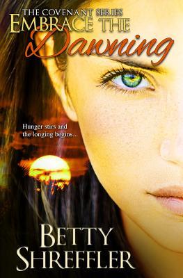 Embrace The Dawning (The Covenant Series) (Volume 1), Shreffler, Betty