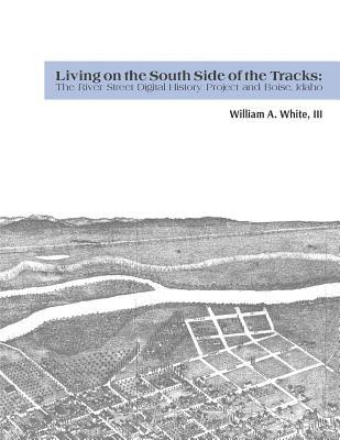 Image for Living on the South Side of the Tracks: The River Street Digital History Project and Boise, Idaho