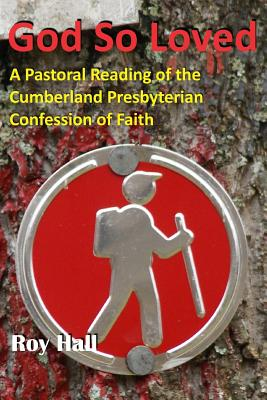 Image for God So Loved: A Pastoral Reading of the Cumberland Presbyterian Confession of Faith