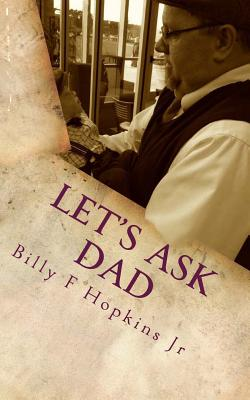Let's Ask Dad: Wit, Wisdom, and Positive Encouragement from a Common Man, Hopkins Jr, Billy F