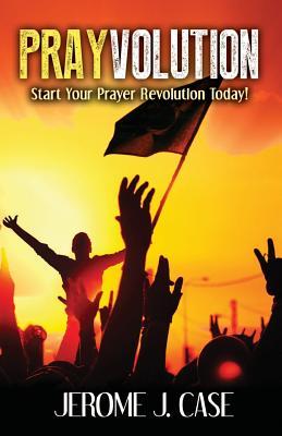 Prayvolution: Start Your Prayer Revolution Today!, Case, Jerome J.
