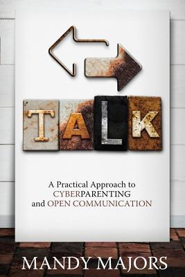 TALK: A Practical Approach to Cyberparenting and Open Communication, Majors, Mandy