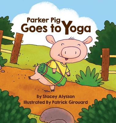 Parker Pig Goes to Yoga, Alysson, Stacey