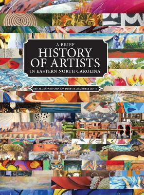 Image for A Brief History of Artists in Eastern North Carolina: A Survey of Creative People including Artists, Performers, Designers, Photographers, Authors and Organizations.