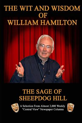 The Wit and Wisdom of William Hamilton: The Sage of Sheepdog Hill, Hamilton, William