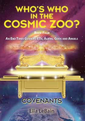 Image for COVENANTS Book Four An End Times Guide To ETs, Aliens, Gods & Angels: Who's Who in the Cosmic Zoo?