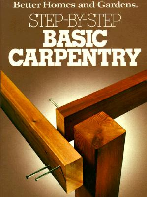 Image for Better Homes and Gardens Step-By-Step Basic Carpentry