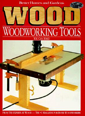 Image for Better Homes and Gardens Wood Woodworking Tools You Can Make