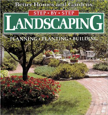 Image for Landscaping: Planning, Planting, Building (Better Homes and Gardens(R): Step-by-Step Series)