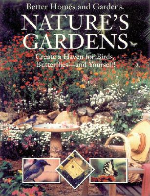 Image for Better Homes and Gardens Nature's Gardens: Create a Haven for Birds, Butterflies-And Yourself!