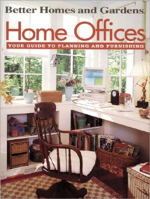 Image for Better Homes and Gardens: Home Offices: Your Guide to Planning and Furnishing (Better Homes & Gardens)