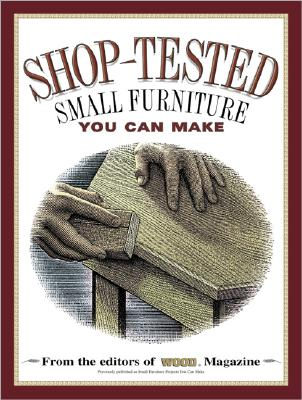 Shop Tested Small Furniture You Can Make: From the Editors of Wood Magazine (Wood Book), Allen, Ben; Wood Magazine