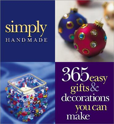Image for Simply Handmade: 365 Easy Gifts & Decorations You Can Make