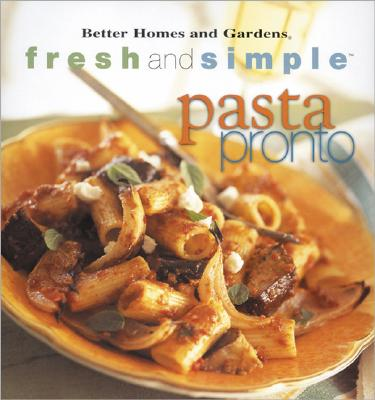 FRESH AND SIMPLE PASTA PRONTO, BETTER HOMES AND GARDENS