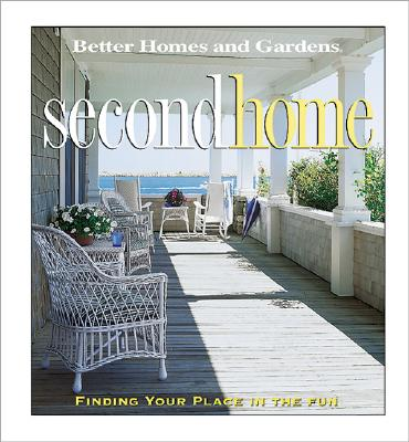 Image for Second Home: Finding Your Place in the Fun (Better Homes and Gardens)