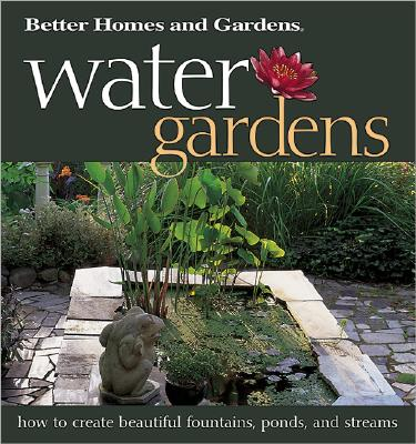 Image for Water Gardens: How to Create Beautiful Fountains, Ponds, and Streams (Better Homes & Gardens)