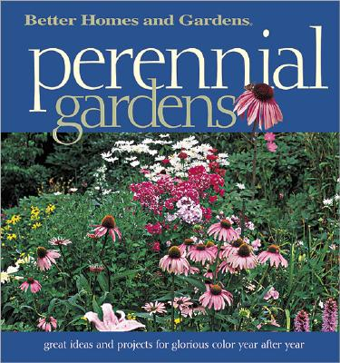 Image for Perennial Gardens: Great Ideas and Projects for Glorious Color Year After Year (Better Homes & Gardens)