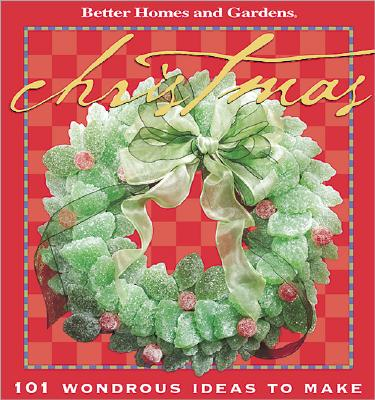 Image for Christmas: 101 Wondrous Ideas to Make (Better Homes & Gardens)